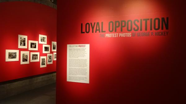 """Loyal Opposition: The Protest Photos of George P. Hickey"" will be on display until Dec. 3. Photo by Lisa Edge  (1 of 8 photos)"