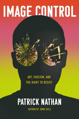 'Image Control: Art, Fascism, and the Right to Resist' by Patrick Nathan
