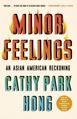 'Minor Feelings: An Asian American Reckoning' By Cathy Park Hong