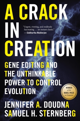 'A Crack in Creation: Gene Editing and the Unthinkable Power to Control Evolution' By Jennifer Doudna and Samuel Sternberg