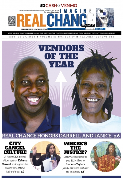 Real Change vendors Darrell Wrenn and Janice Dampier were voted our 2020 Vendors of the Year by their colleagues. We tell their stories beginning on page 6. Photos by Alexis Estrada.