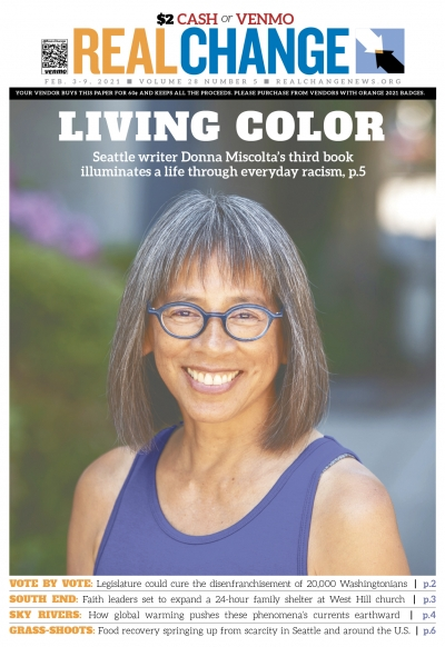 Donna Miscolta is an accomplished author who worked full time for the Washington government for 30 years. Read her story, contributed by Real Change Reporter-at-Large Andrew Engelson, on page 5. The cover photo is by Meryl Schenker.