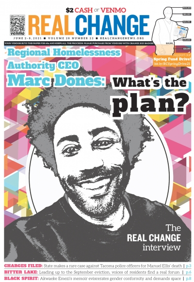 Real Change opens to Marc Dones in their role as CEO of the new Regional Homelessness Authority by interviewing them about their plans to end the unsheltered crisis. Find the interview on page 5. Photo by Marc Dones.