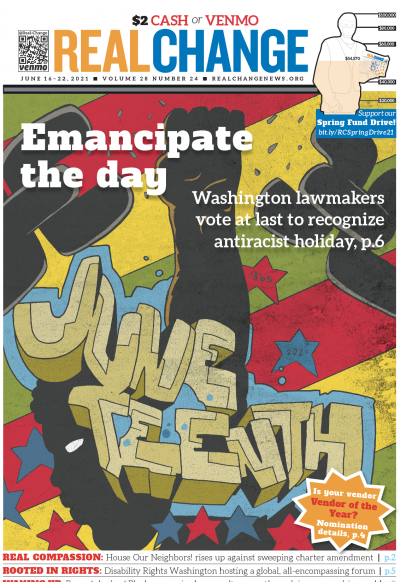 Specs Wizard, who has long supported Real Change, illustrated this special cover. Find more of the Wizard's art and wisdom online @specswizard. A report about Juneteenth changes starts on page 6.