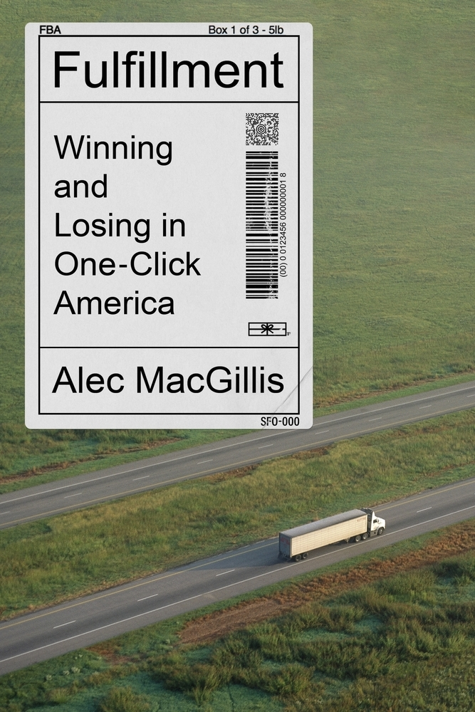 'Fulfillment: Winning and Losing in One-Click America' By Alec MacGillis