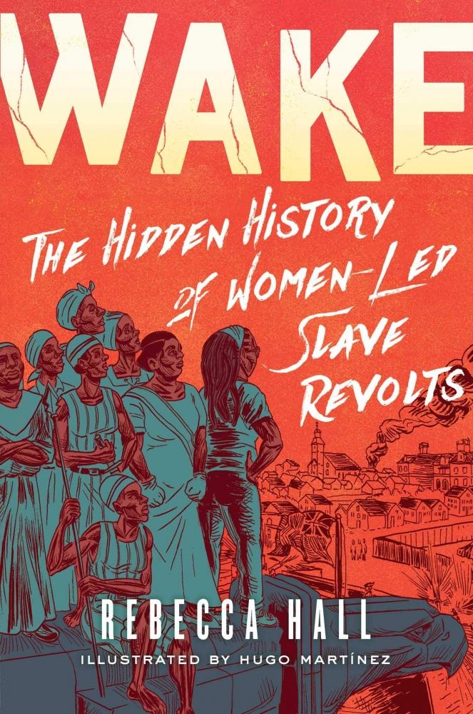'Wake: The Hidden History of Women-Led Slave Revolts' By Rebecca Hall, ill. by Hugo Martínez